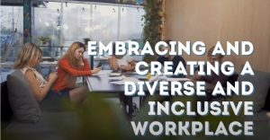 Embracing Creating a diverse Inclusive workplace